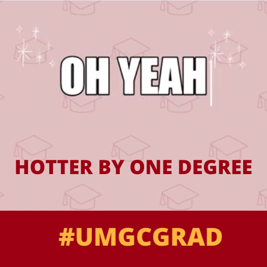 Oh yeah; Hotter by one degree #UMGCGRAD: Social media toolkit video 2 for Instagram feed posts
