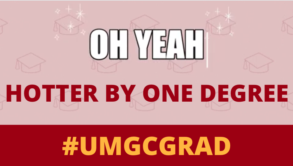 Oh yeah; Hotter by one degree #UMGCGRAD: Social media toolkit video 2 for Twitter feed posts